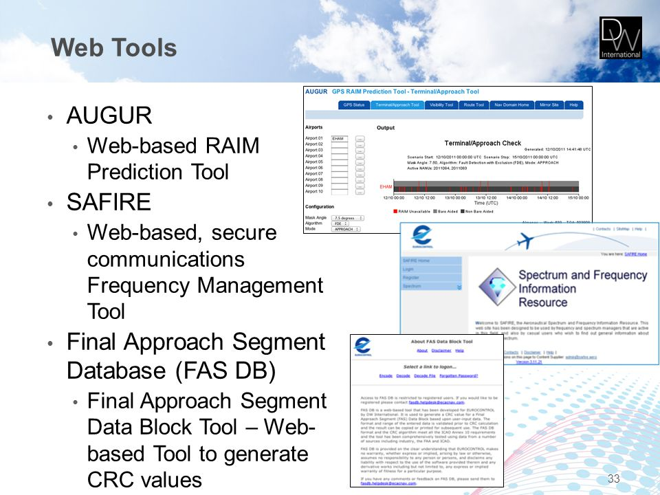 Web Tools AUGUR Web-based RAIM Prediction Tool SAFIRE Web-based, secure communications Frequency Management Tool Final Approach Segment Database (FAS