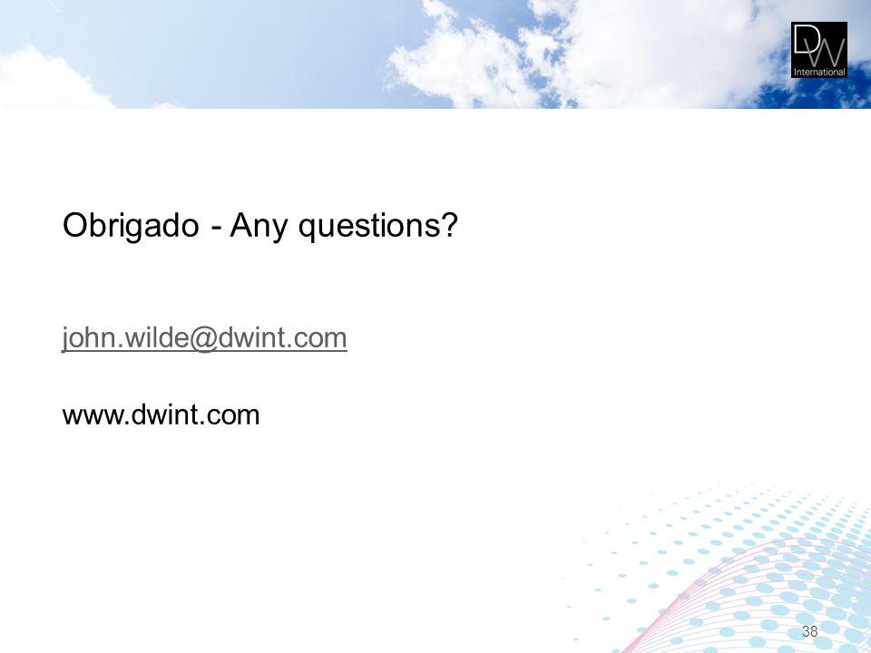 Obrigado - Any questions? john.wilde@dwint.com www.dwint.com 38