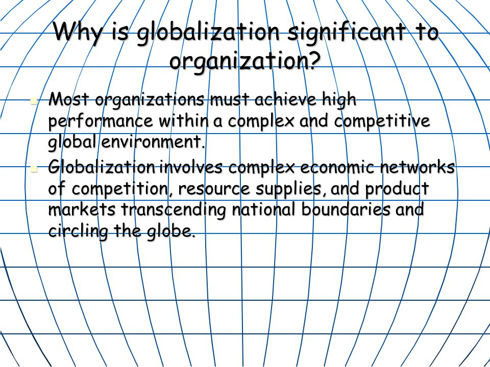 Why is globalization significant to organization.