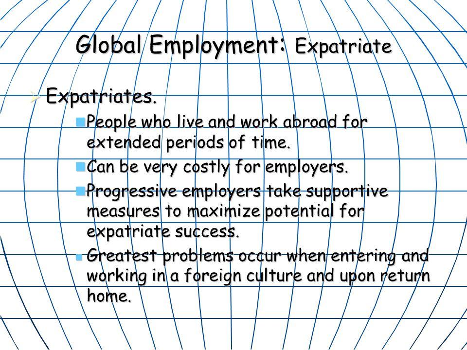 Global Employment : Expatriate  Expatriates.