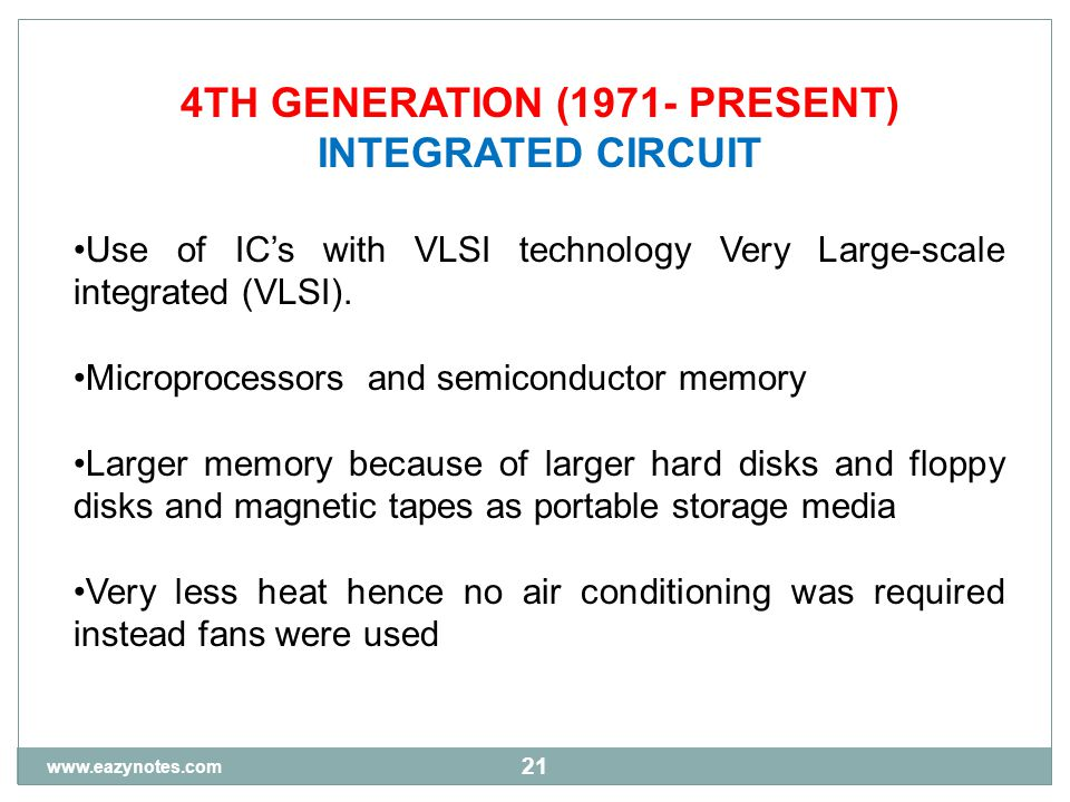 21 4TH GENERATION (1971- PRESENT) INTEGRATED CIRCUIT Use of IC's with VLSI technology Very Large-scale integrated (VLSI).