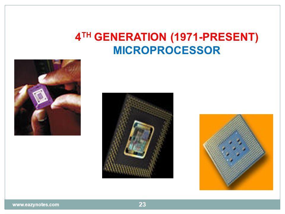 23 4 TH GENERATION (1971-PRESENT) MICROPROCESSOR www.eazynotes.com
