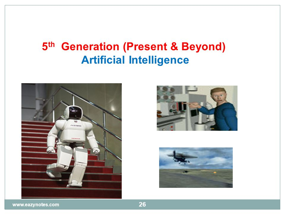 26 5 th Generation (Present & Beyond) Artificial Intelligence www.eazynotes.com