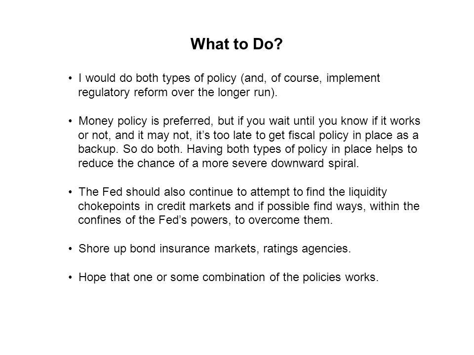What to Do? I would do both types of policy (and, of course, implement regulatory reform over the longer run). Money policy is preferred, but if you w