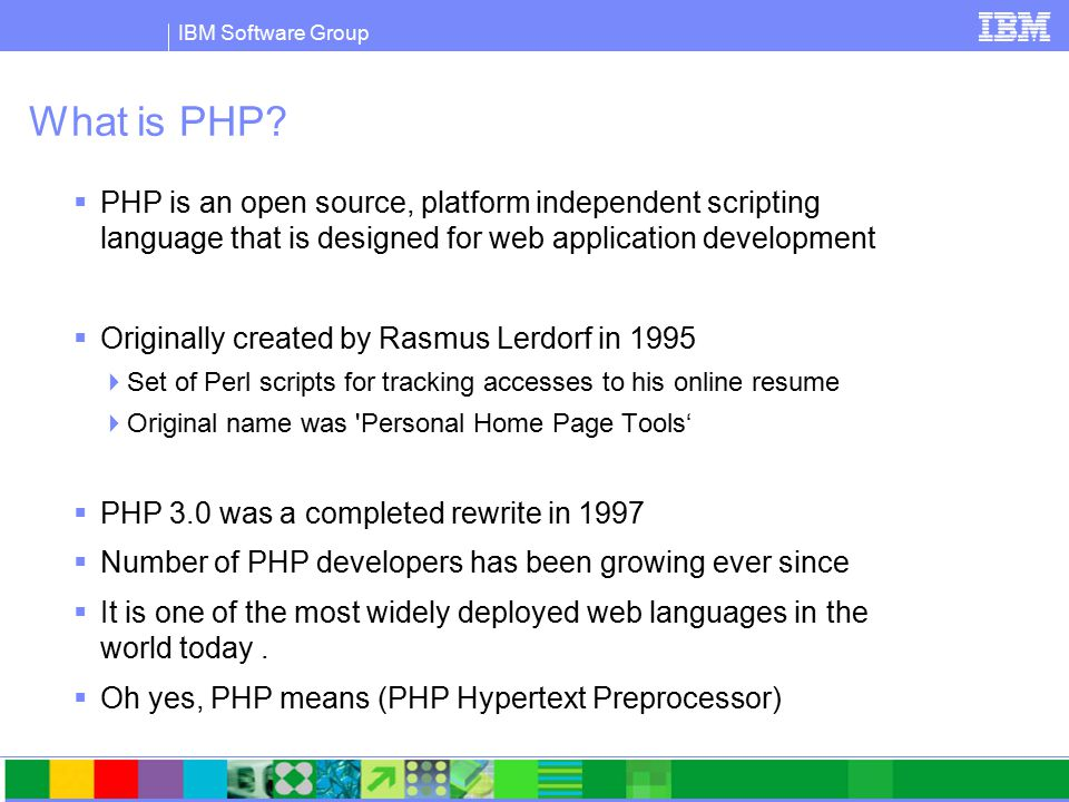 IBM Software Group What is PHP.