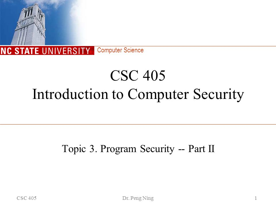Computer Science CSC 405Dr. Peng Ning1 CSC 405 Introduction to Computer Security Topic 3.