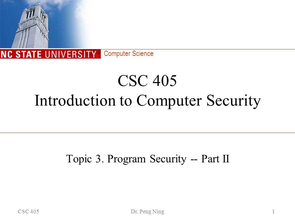Computer Science CSC 405Dr. Peng Ning1 CSC 405 Introduction to Computer Security Topic 3. Program Security -- Part II