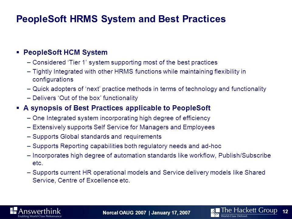 Norcal OAUG 2007 | January 17, 2007 12 PeopleSoft HRMS System and Best Practices  PeopleSoft HCM System –Considered 'Tier 1' system supporting most o