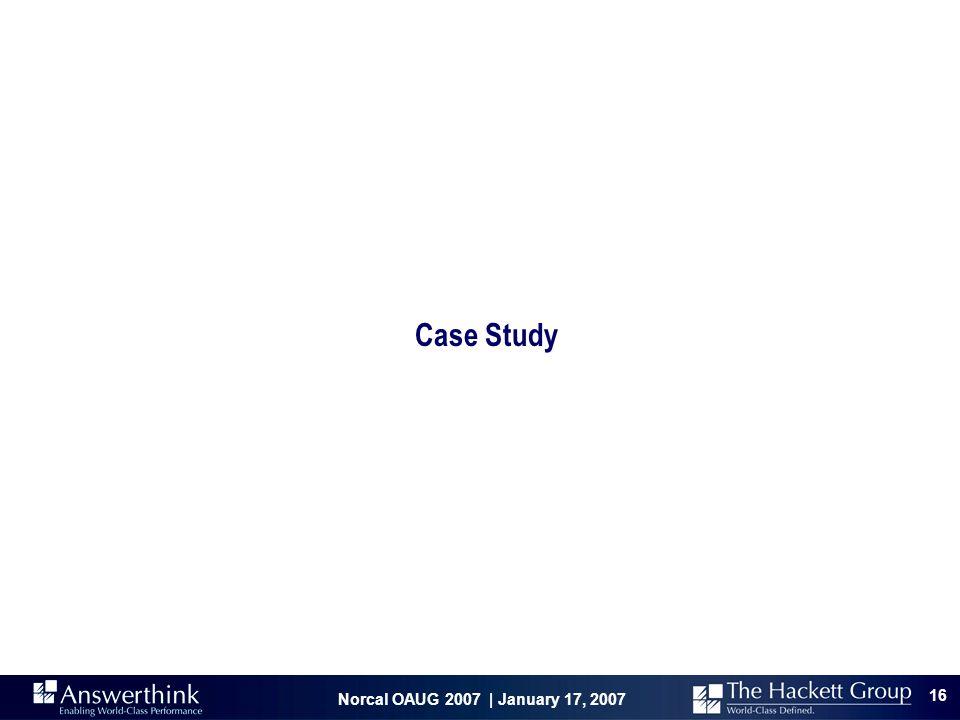 Norcal OAUG 2007 | January 17, 2007 16 Case Study