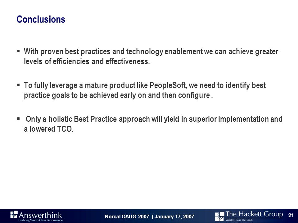 Norcal OAUG 2007 | January 17, 2007 21 Conclusions  With proven best practices and technology enablement we can achieve greater levels of efficiencie