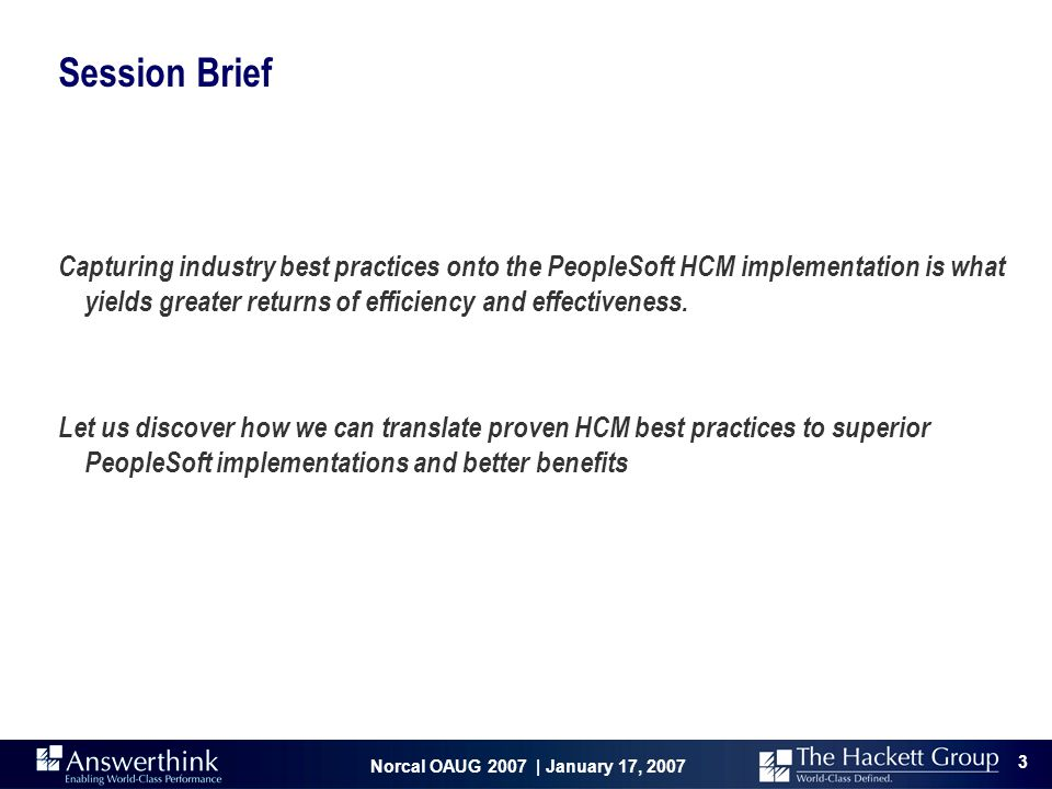 Norcal OAUG 2007 | January 17, 2007 3 Capturing industry best practices onto the PeopleSoft HCM implementation is what yields greater returns of effic