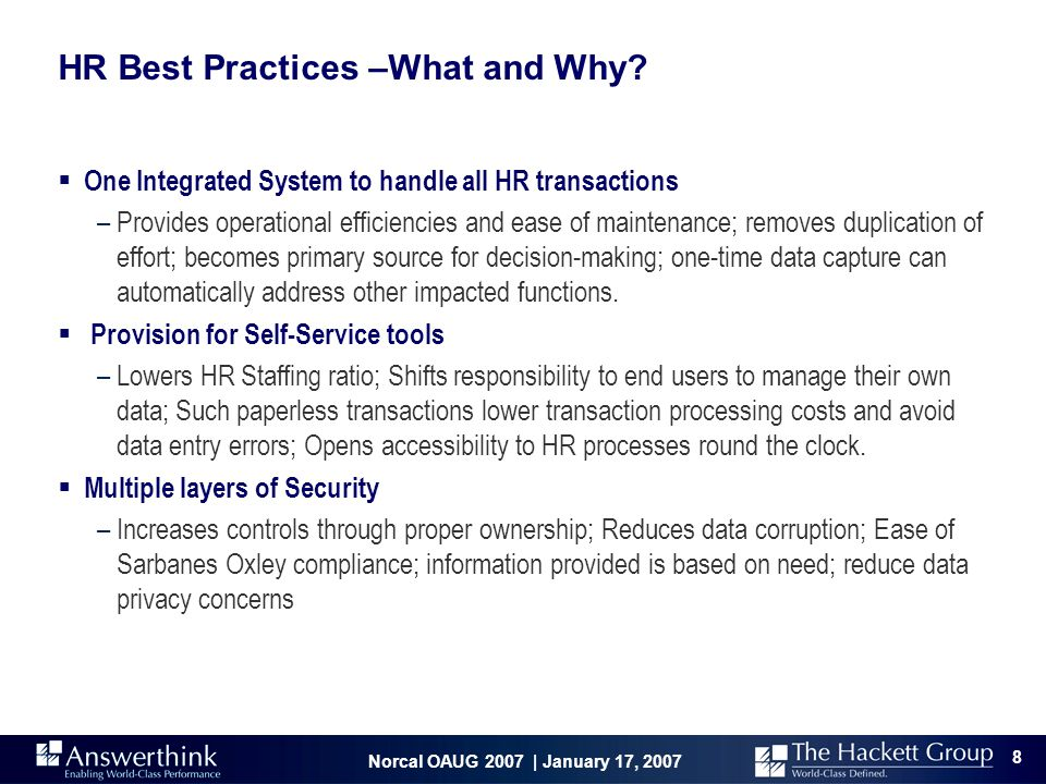 Norcal OAUG 2007 | January 17, 2007 8 HR Best Practices –What and Why?  One Integrated System to handle all HR transactions –Provides operational eff