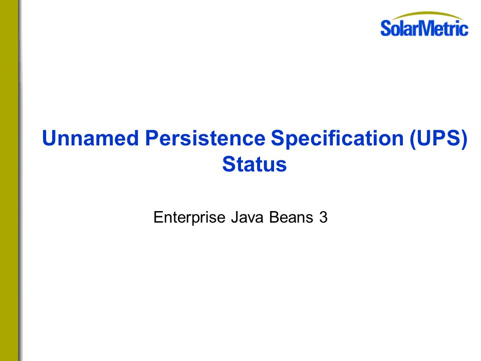 Unnamed Persistence Specification (UPS) Status Enterprise Java Beans 3