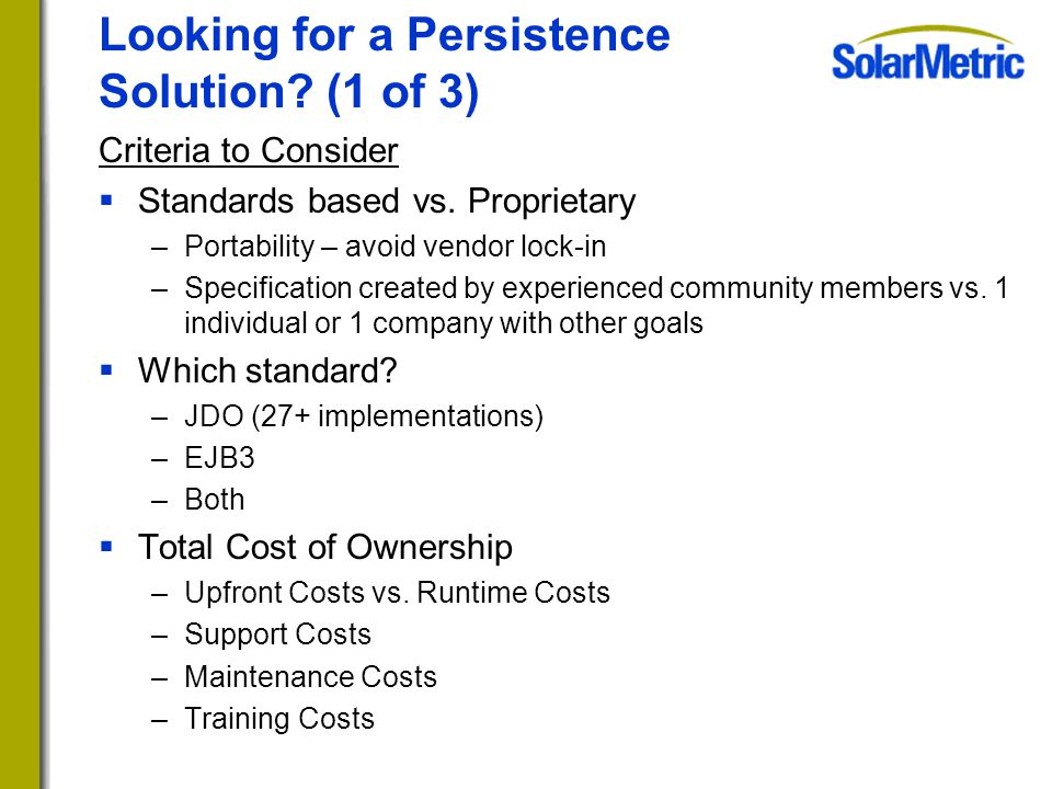 Looking for a Persistence Solution. (1 of 3) Criteria to Consider  Standards based vs.