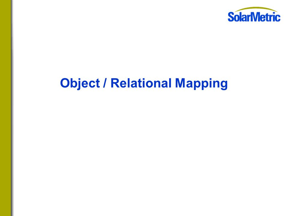 Object / Relational Mapping