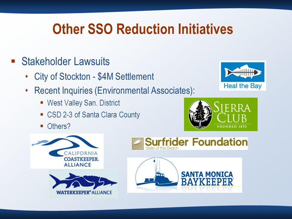 Other SSO Reduction Initiatives  Stakeholder Lawsuits City of Stockton - $4M Settlement Recent Inquiries (Environmental Associates):  West Valley San.