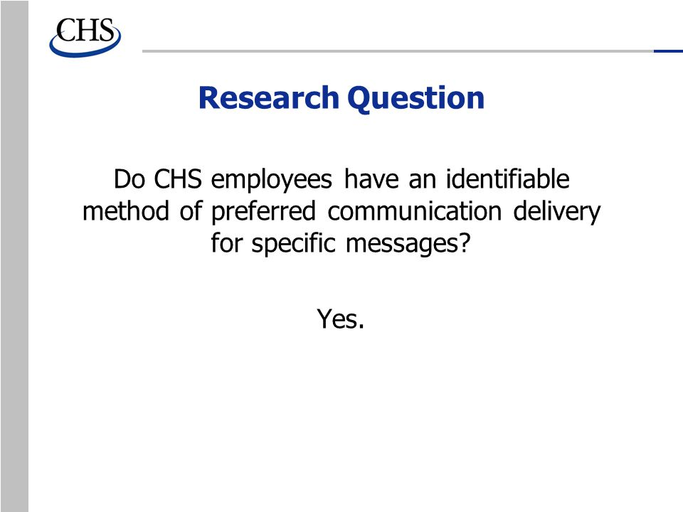 Research Question Do CHS employees have an identifiable method of preferred communication delivery for specific messages.