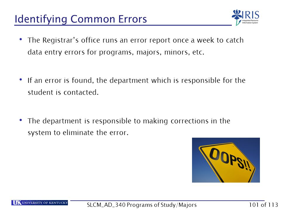 Unit 7 – Identifying Common Errors Identifying Common Errors Troubleshooting Tips Who To Contact SLCM_AD_340 Programs of Study/Majors100 of 113