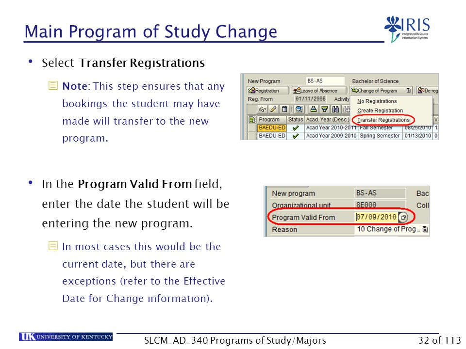 Main Program of Study Change Verify that the current program is displayed in the Program field In the New Program field, enter the code for the new program of study  Note: If you are unsure of the code, use the Possible Entries icon to search for it.