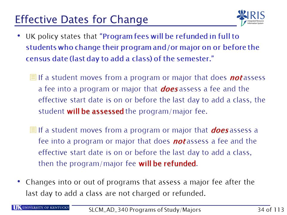 Effective Dates for Change All must have All undergraduate program, major, minor, option, specialty, sub-specialty changes must have an effective start date (Valid From date) of the day of the change.