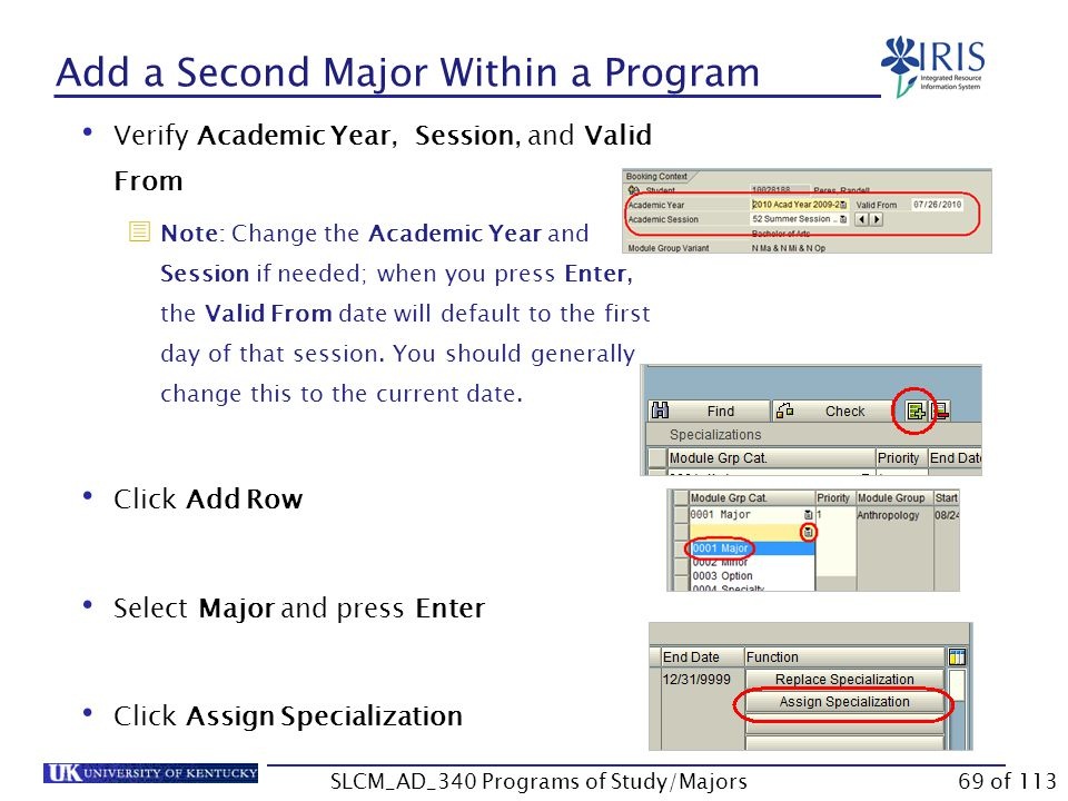 Add a Second Major Within a Program On the Majors/Minors/Options tab, verify the current program of study Enter the effective date in the Key Date field Click Change Acad.
