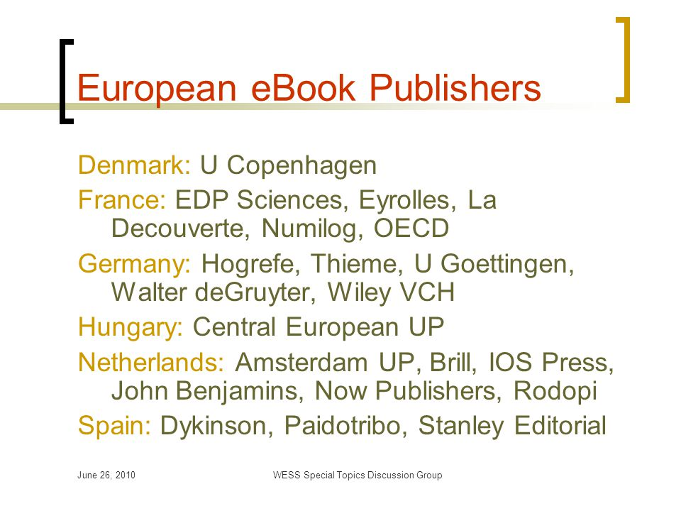 June 26, 2010WESS Special Topics Discussion Group Open Access Initiatives European University Presses take the initiative to develop an Open Access model for peer reviewed books in Humanities and Social Sciences Addressing publishing challenges