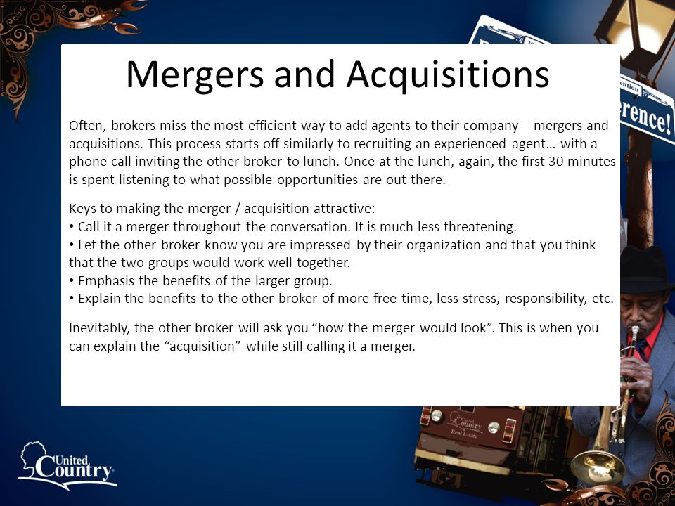 Mergers and Acquisitions Often, brokers miss the most efficient way to add agents to their company – mergers and acquisitions.