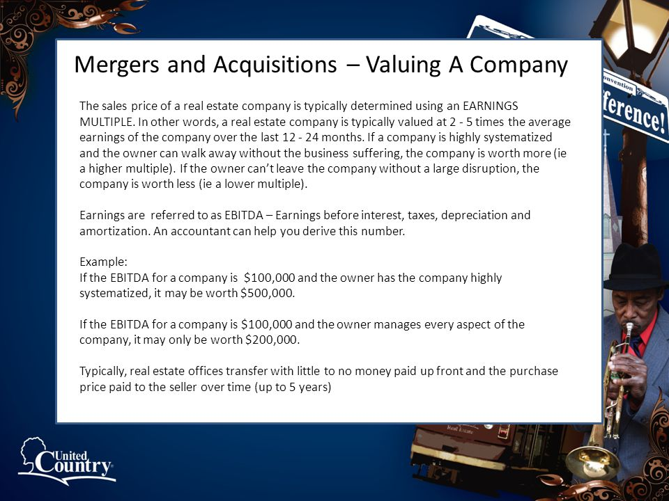 Mergers and Acquisitions – Valuing A Company The sales price of a real estate company is typically determined using an EARNINGS MULTIPLE.