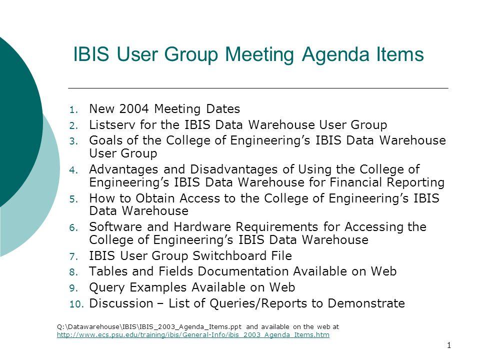 1 IBIS User Group Meeting Agenda Items 1. New 2004 Meeting Dates 2.