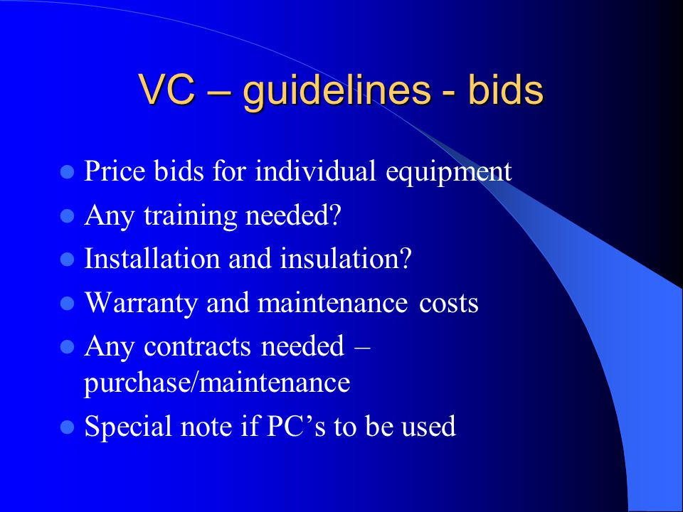 VC – guidelines - bids Price bids for individual equipment Any training needed? Installation and insulation? Warranty and maintenance costs Any contra