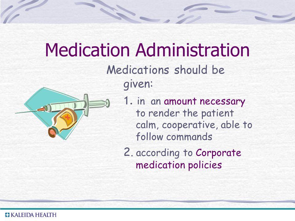 Medication Administration Medications should be given: 1.