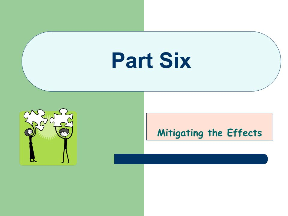 Part Six Mitigating the Effects
