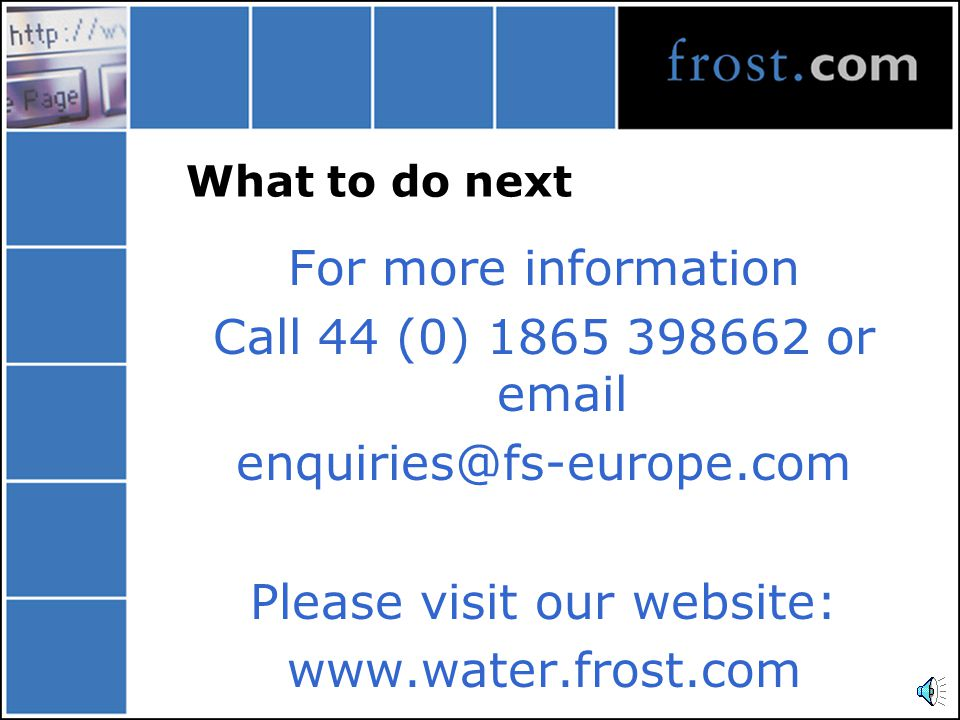 What to do next For more information Call 44 (0) 1865 398662 or email enquiries@fs-europe.com Please visit our website: www.water.frost.com