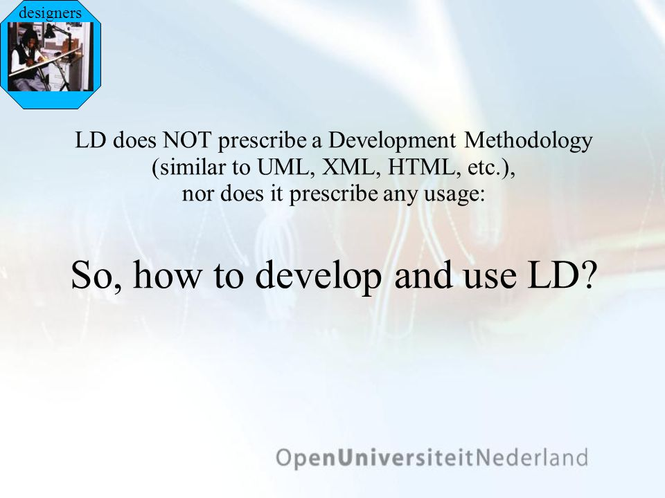 LD does NOT prescribe a Development Methodology (similar to UML, XML, HTML, etc.), nor does it prescribe any usage: So, how to develop and use LD.