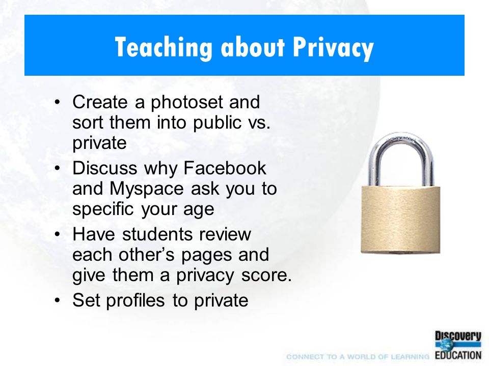 Teaching about Privacy Create a photoset and sort them into public vs.