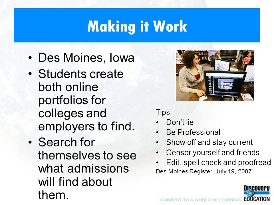 Making it Work Des Moines, Iowa Students create both online portfolios for colleges and employers to find.