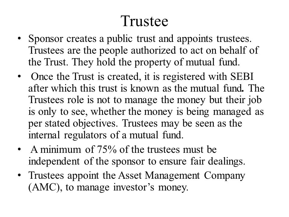 Trustee Sponsor creates a public trust and appoints trustees. Trustees are the people authorized to act on behalf of the Trust. They hold the property