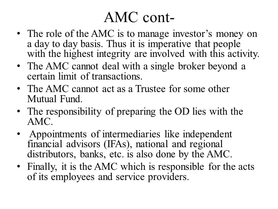 AMC cont- The role of the AMC is to manage investor's money on a day to day basis. Thus it is imperative that people with the highest integrity are in