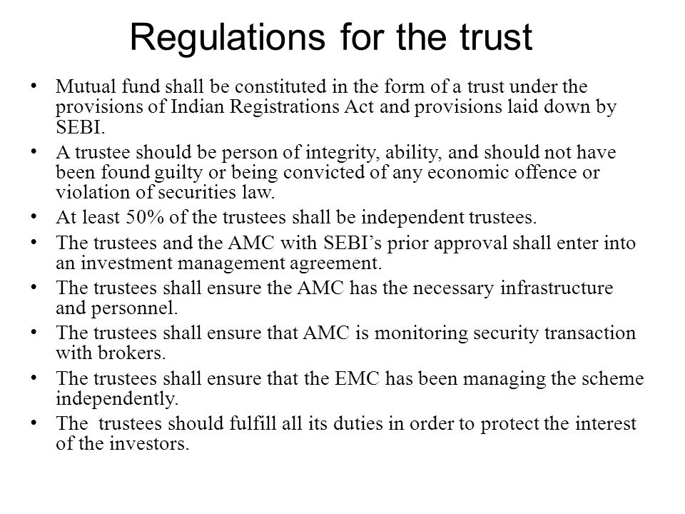 Regulations for the trust Mutual fund shall be constituted in the form of a trust under the provisions of Indian Registrations Act and provisions laid