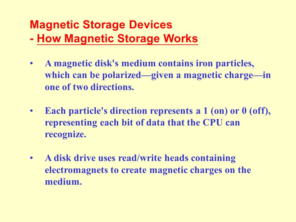 Magnetic Storage Devices How Magnetic Storage Works Formatting Disk Areas Diskettes Hard Disks Disk Capacities Other Magnetic Storage Devices