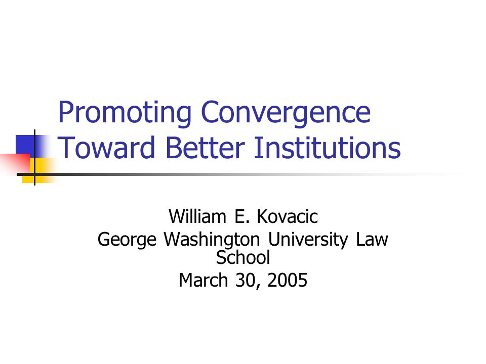 Promoting Convergence Toward Better Institutions William E.