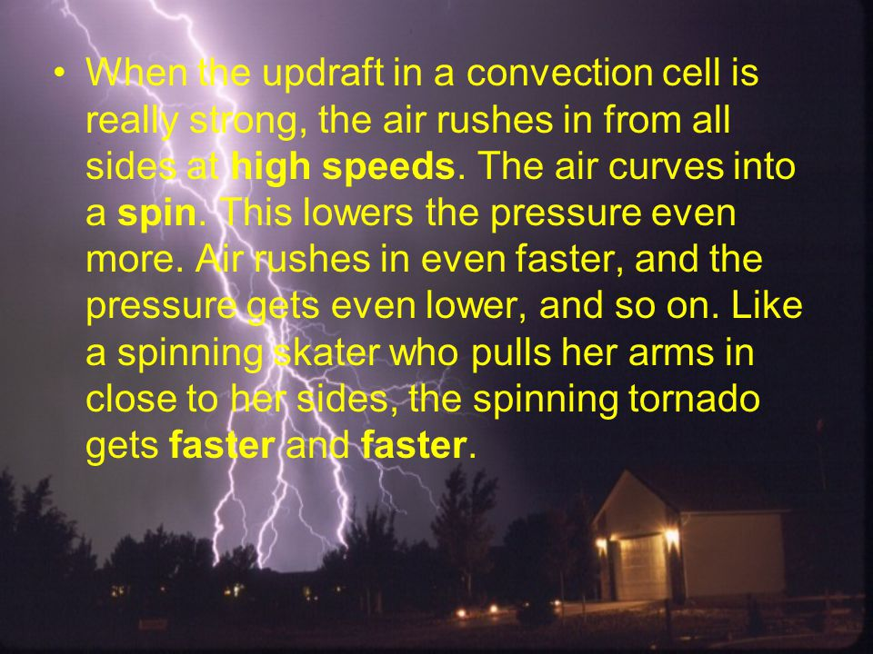 When the updraft in a convection cell is really strong, the air rushes in from all sides at high speeds. The air curves into a spin. This lowers the p