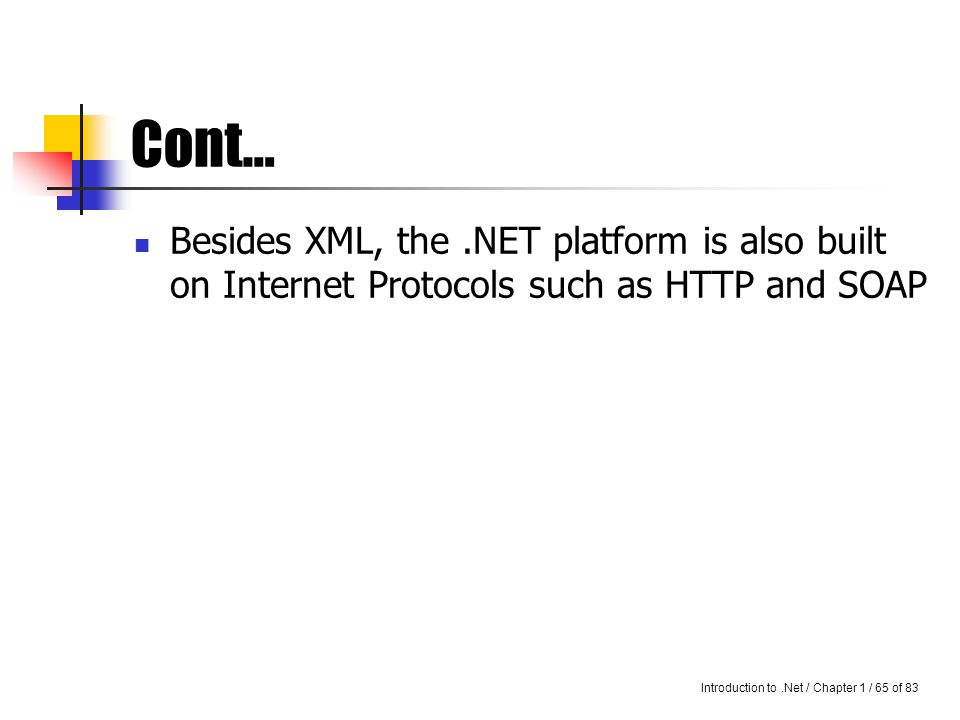 Introduction to.Net / Chapter 1 / 64 of 83 XML - one of the core components of Microsoft.NET Internet Protocols XMLXML Microsoft.NET Separates actual data from presentation.