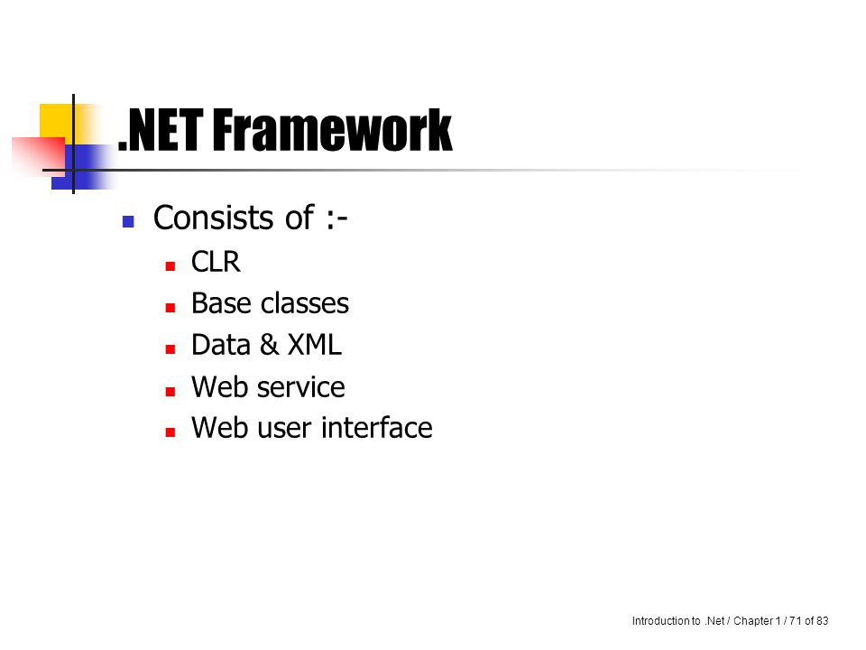 Introduction to.Net / Chapter 1 / 70 of 83 Windows 2000 Family- the Chosen One The.NET platform is built on Scalability, Reliability, Security, and Manageability of Windows 2000 Server family Orchestration.NET Framework.NET Enterprise Servers Building Block Services Windows (CE, ME, 2000 and.Net)