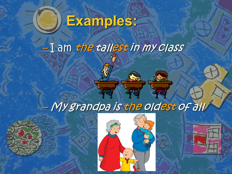 Examples: –I am the tallest in my class –My grandpa is the oldest of all