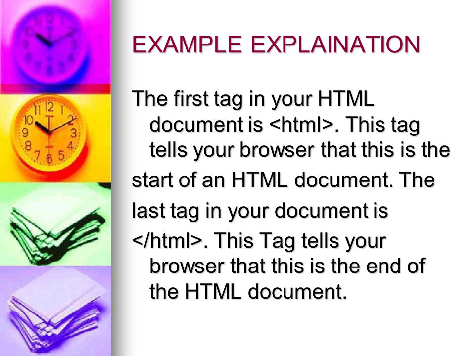 EXAMPLE EXPLAINATION The first tag in your HTML document is.