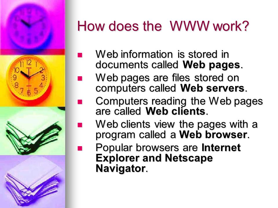 How does the WWW work. Web information is stored in documents called Web pages.