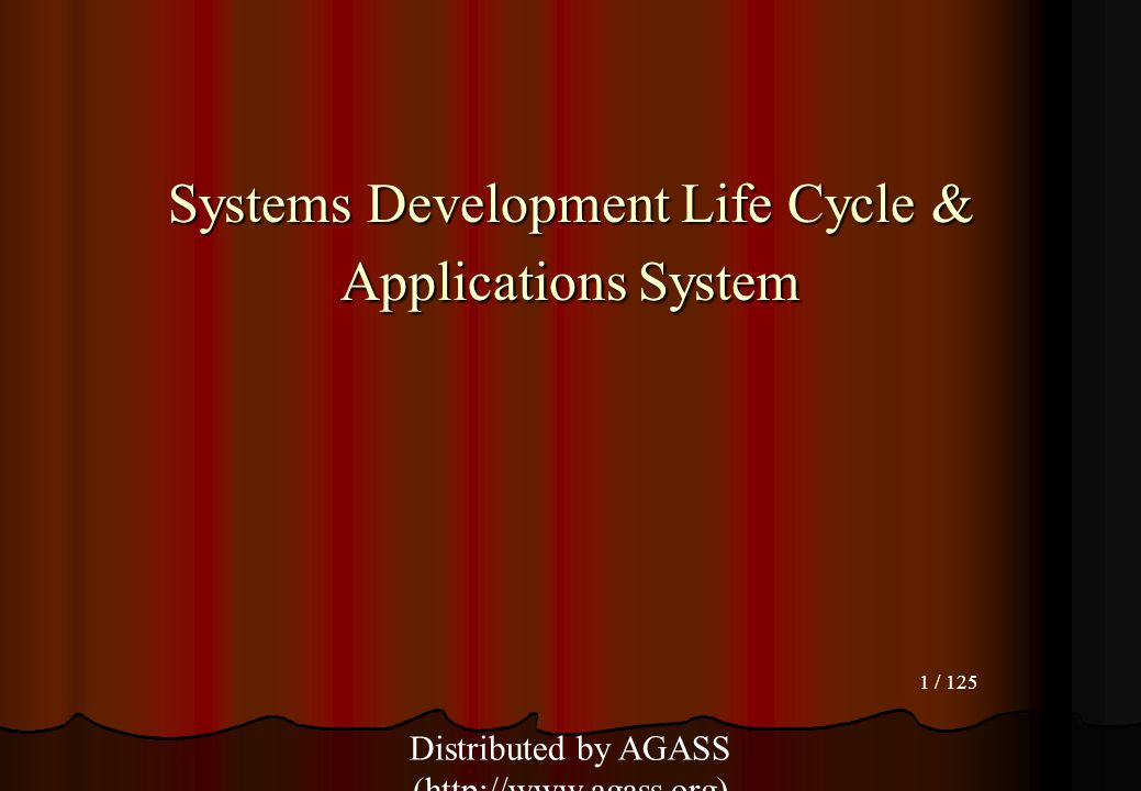 1 / 125 Systems Development Life Cycle & Applications System Distributed by AGASS (http://www.agass.org)