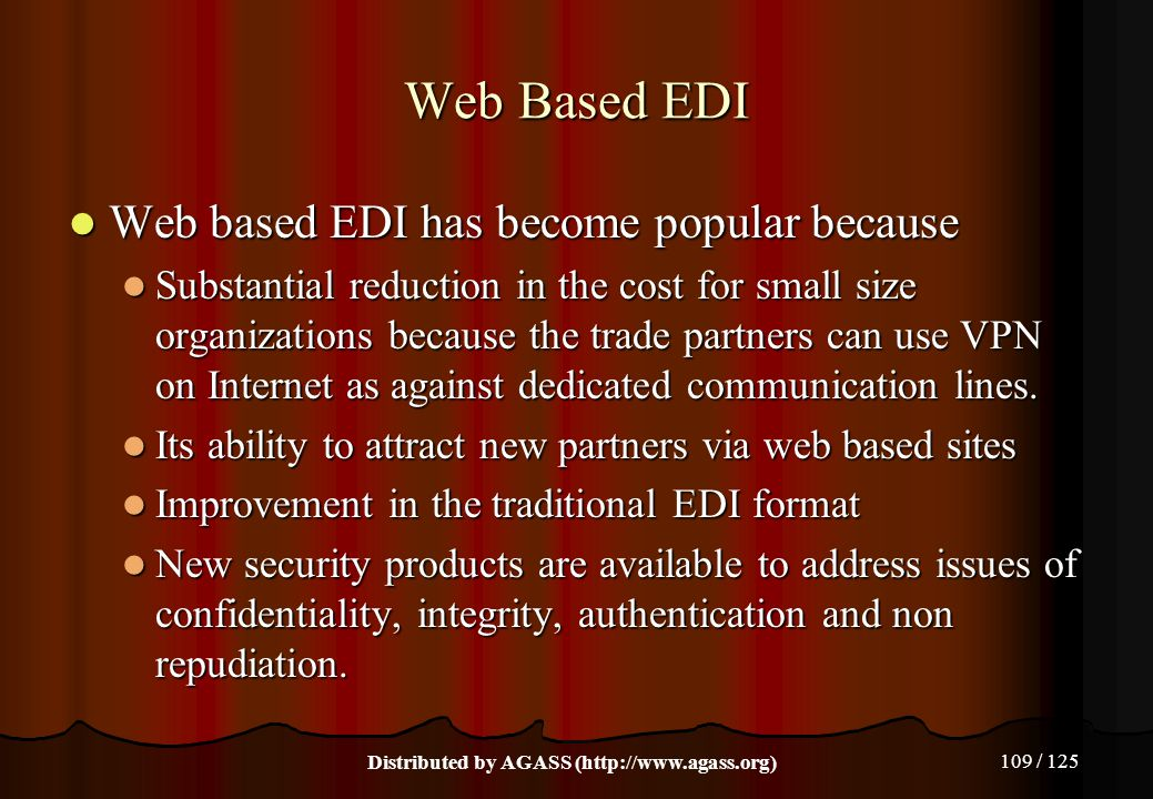 109 / 125 Web Based EDI Web based EDI has become popular because Web based EDI has become popular because Substantial reduction in the cost for small