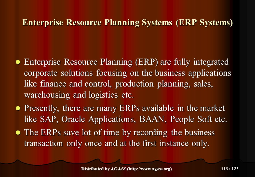 113 / 125 Enterprise Resource Planning Systems (ERP Systems) Enterprise Resource Planning (ERP) are fully integrated corporate solutions focusing on t